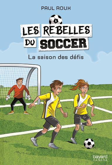 Les rebelles du soccer t1. La saison des défis