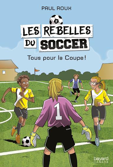 Les rebelles du soccer t2. Tous pour la Coupe