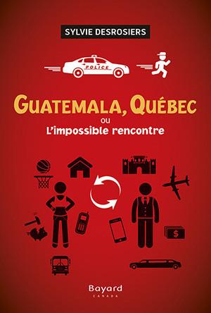 Guatemala, Québec ou L'impossible rencontre