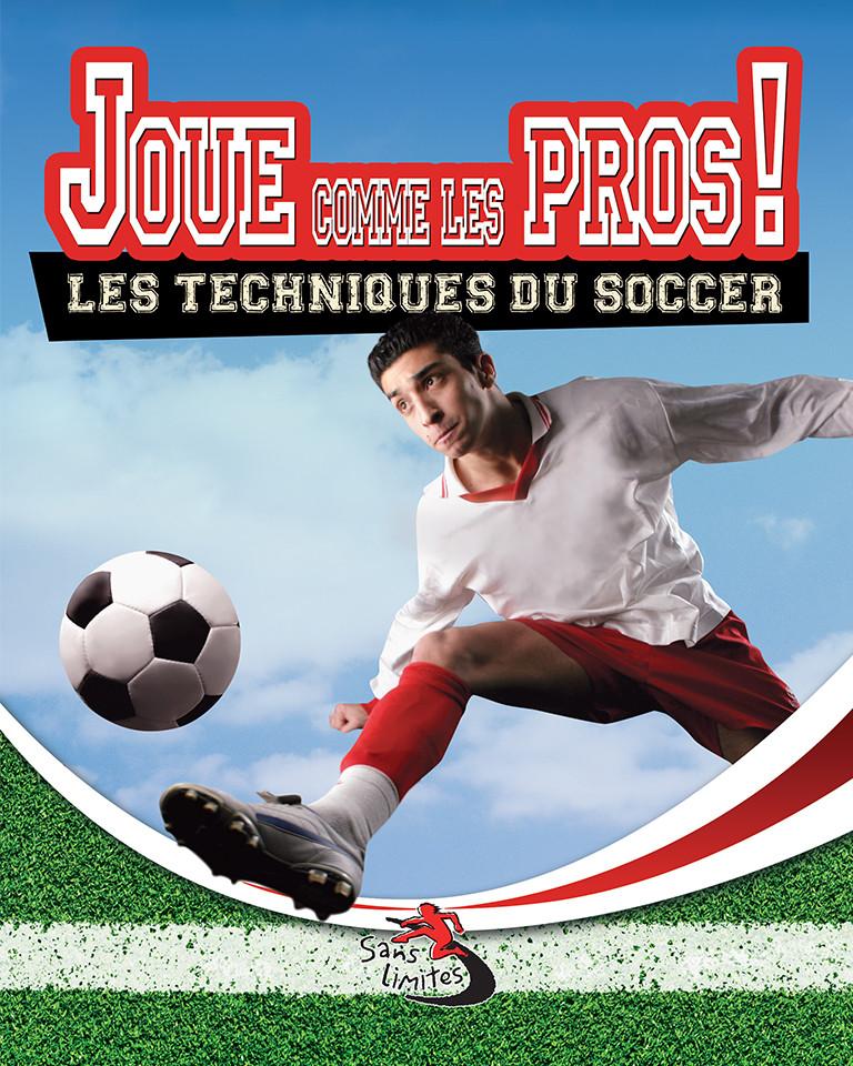Joue comme un pro! Les technique du soccer.