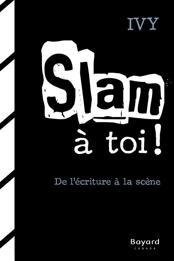 Slam à toi!: De l'écriture à la scène