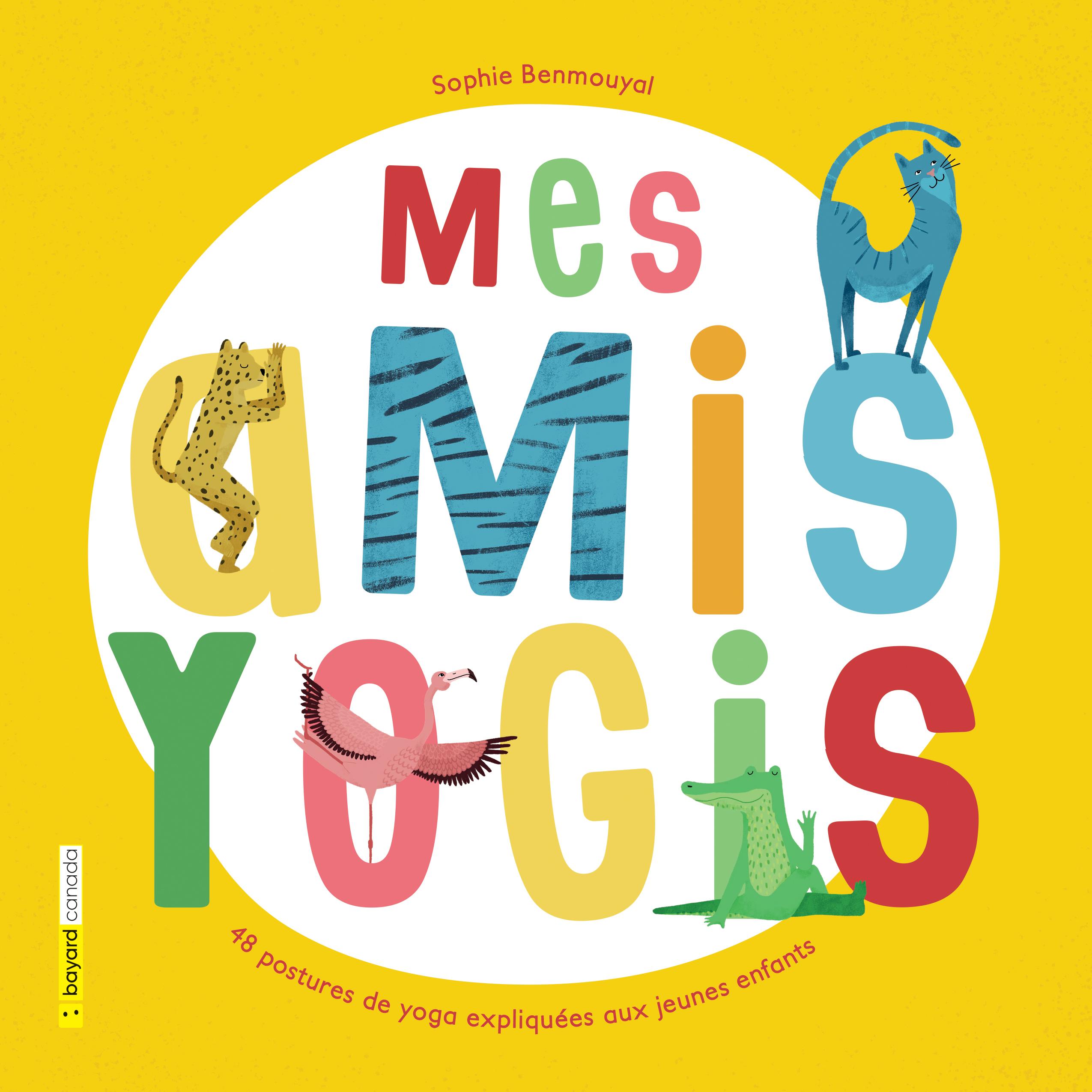 Mes amis yogis : 48 postures de yoga expliquées aux jeunes enfants