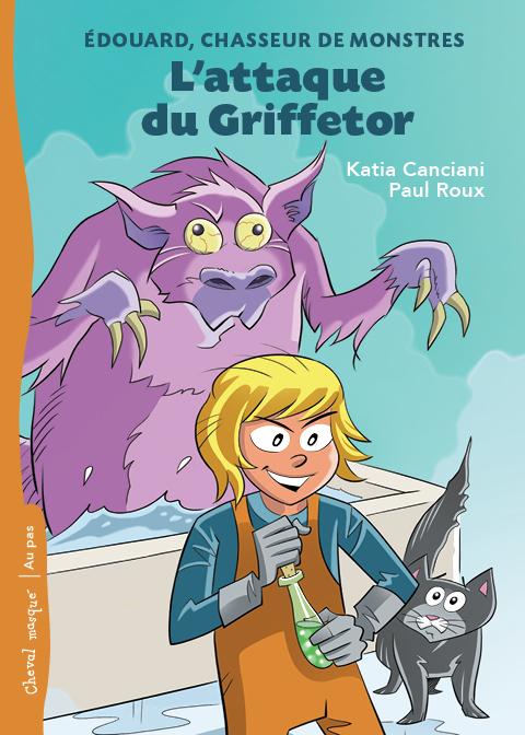 L'attaque du Griffetor : Édouard, chasseur de monstres – Tome 1