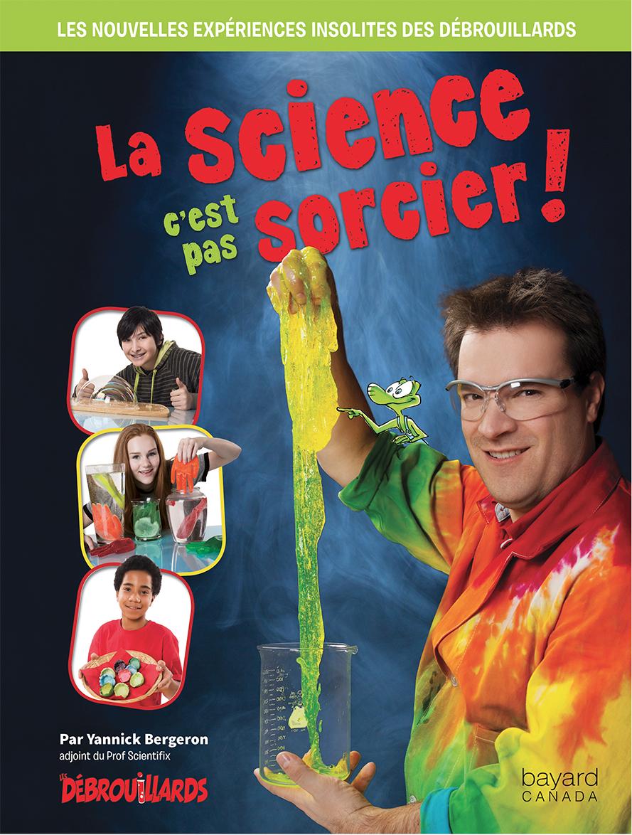 La science, c'est pas sorcier! : Les nouvelles expériences insolites des Débrouillards